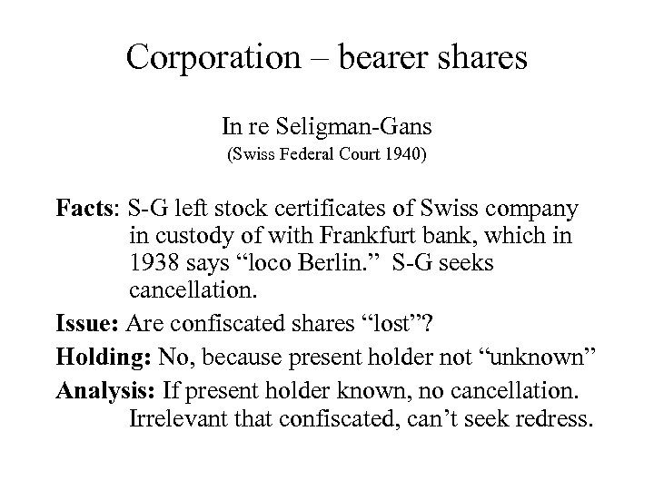Corporation – bearer shares In re Seligman-Gans (Swiss Federal Court 1940) Facts: S-G left