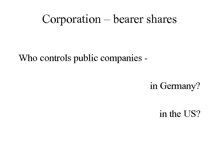 Corporation – bearer shares Who controls public companies in Germany? in the US?
