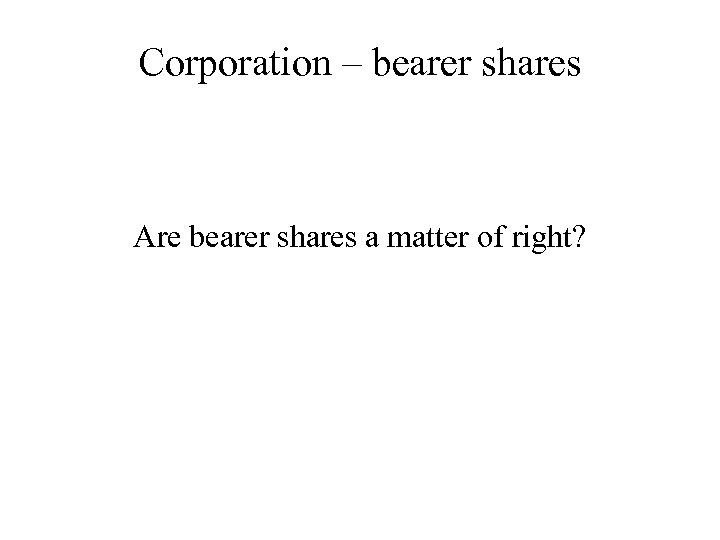 Corporation – bearer shares Are bearer shares a matter of right?