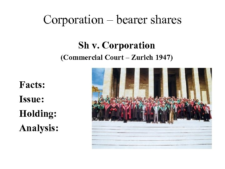 Corporation – bearer shares Sh v. Corporation (Commercial Court – Zurich 1947) Facts: Issue: