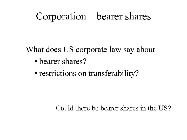 Corporation – bearer shares What does US corporate law say about – • bearer