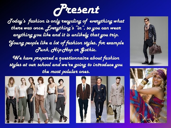"""Present Today's fashion is only recycling of everything what there was once. Everything's """"in"""","""