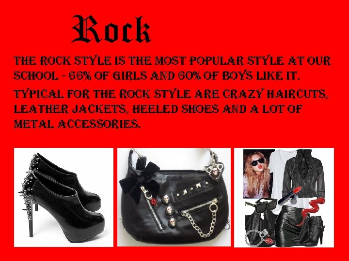 Rock the rock style is the most popular style at our school - 66%