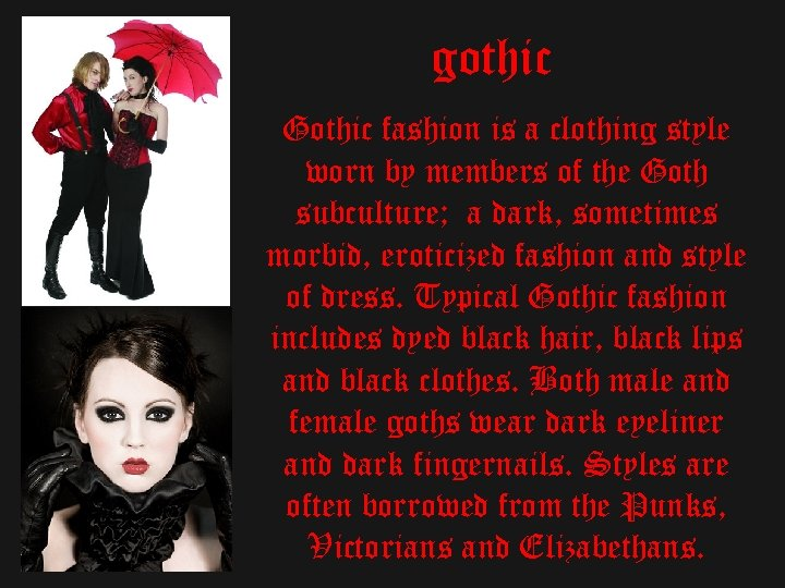 gothic Gothic fashion is a clothing style worn by members of the Goth subculture;