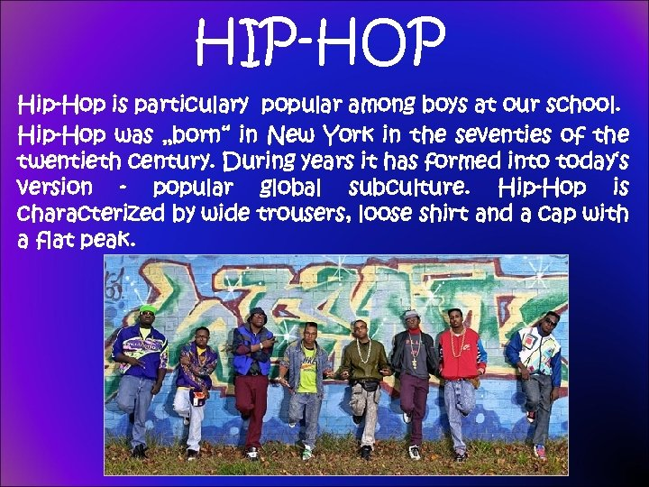 """HIP-HOP Hip-Hop is particulary popular among boys at our school. Hip-Hop was """"born"""" in"""