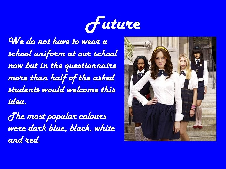 Future We do not have to wear a school uniform at our school now