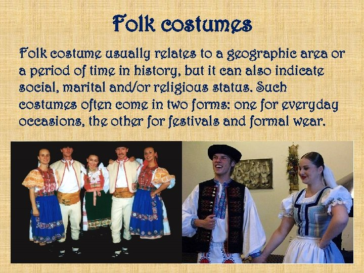 Folk costumes Folk costume usually relates to a geographic area or a period of