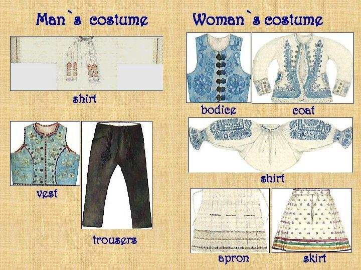 Man`s costume shirt Woman`s costume bodice coat shirt vest trousers apron skirt