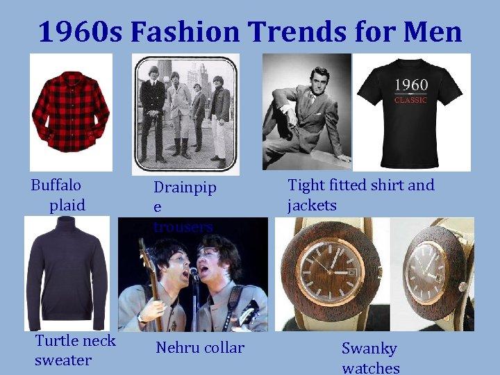 1960 s Fashion Trends for Men Buffalo plaid shirt Drainpip e trousers Turtle neck