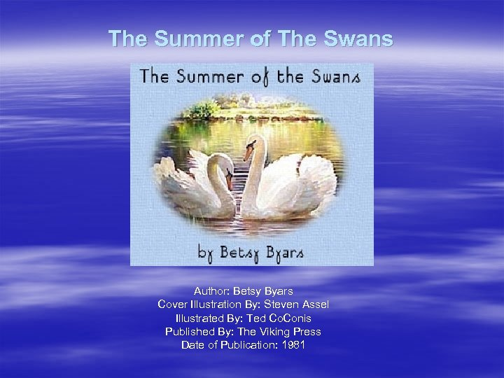 The Summer of The Swans Author: Betsy Byars Cover Illustration By: Steven Assel Illustrated