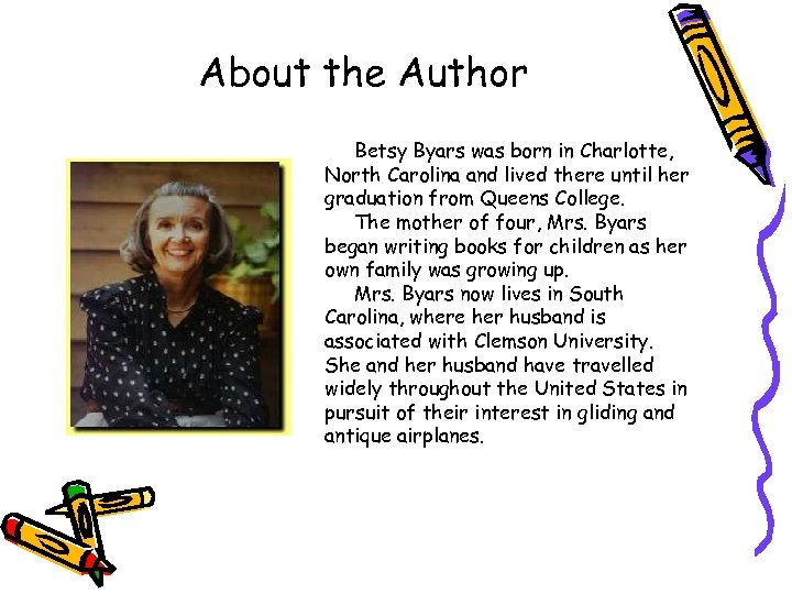 About the Author Betsy Byars was born in Charlotte, North Carolina and lived there