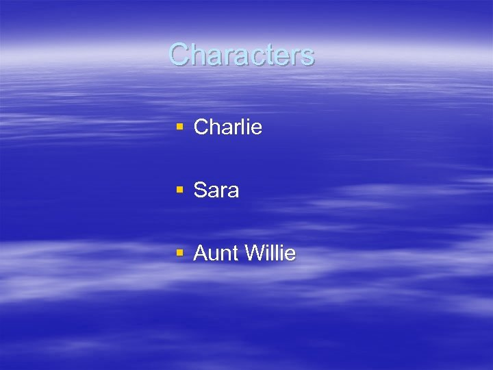 Characters § Charlie § Sara § Aunt Willie