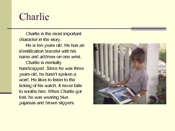 Charlie is the most important character in the story. He is ten years old.