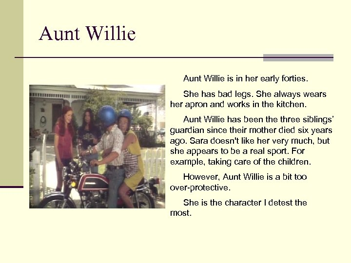 Aunt Willie is in her early forties. She has bad legs. She always wears