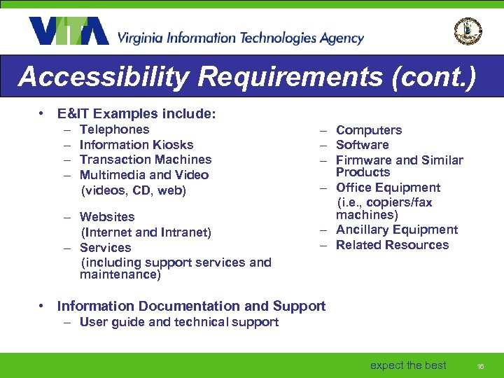 Accessibility Requirements (cont. ) • E&IT Examples include: – Telephones – Information Kiosks –