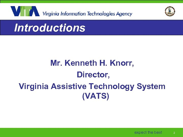 Introductions Mr. Kenneth H. Knorr, Director, Virginia Assistive Technology System (VATS) expect the best