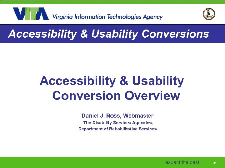Accessibility & Usability Conversions Accessibility & Usability Conversion Overview Daniel J. Ross, Webmaster The