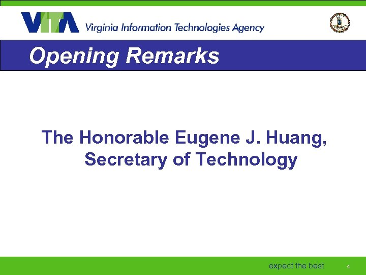 Opening Remarks The Honorable Eugene J. Huang, Secretary of Technology expect the best 4