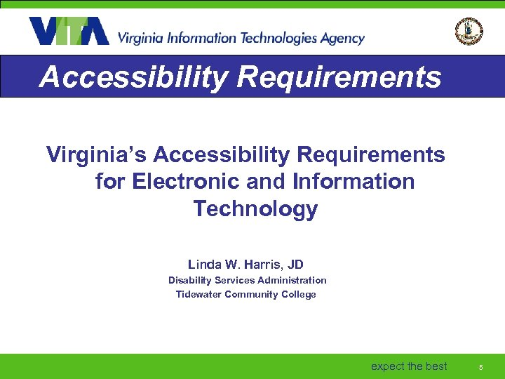 Accessibility Requirements Virginia's Accessibility Requirements for Electronic and Information Technology Linda W. Harris, JD