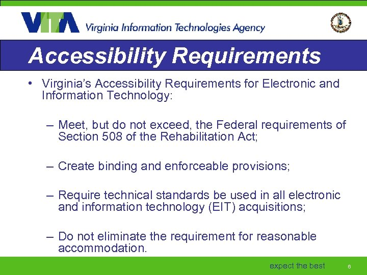 Accessibility Requirements • Virginia's Accessibility Requirements for Electronic and Information Technology: – Meet, but