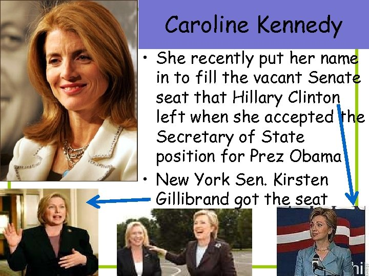 Caroline Kennedy • She recently put her name in to fill the vacant Senate