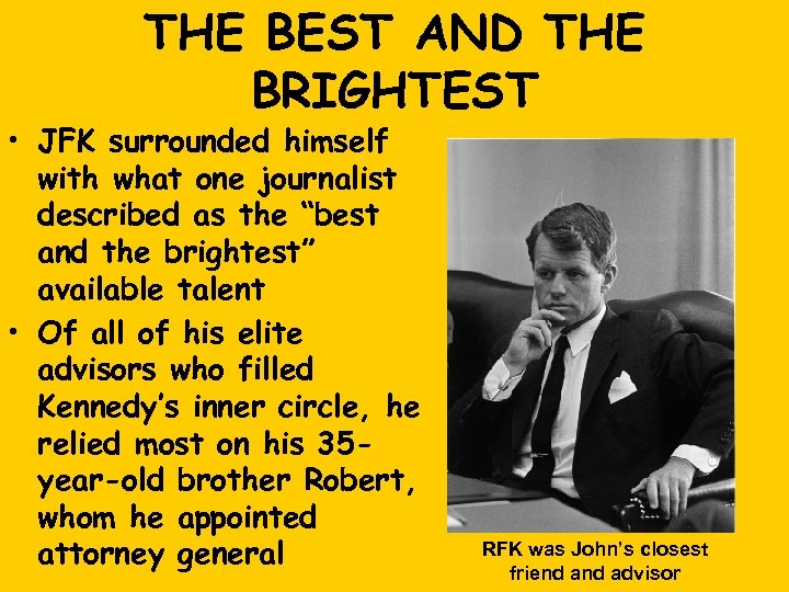 THE BEST AND THE BRIGHTEST • JFK surrounded himself with what one journalist described