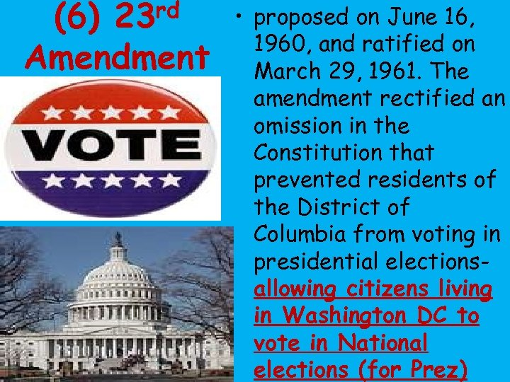 (6) 23 rd Amendment • proposed on June 16, 1960, and ratified on March