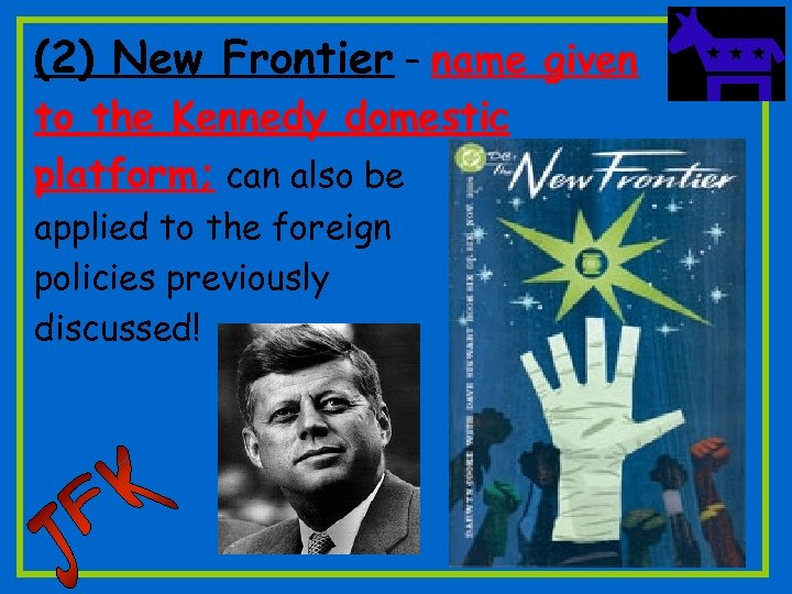 (2) New Frontier – name given to the Kennedy domestic platform; can also be