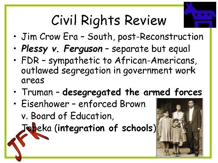 Civil Rights Review • Jim Crow Era – South, post-Reconstruction • Plessy v. Ferguson