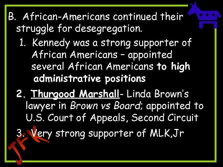 B. African-Americans continued their struggle for desegregation. 1. Kennedy was a strong supporter of
