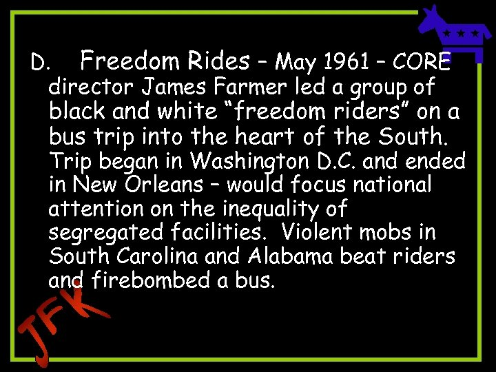 D. Freedom Rides – May 1961 – CORE director James Farmer led a group