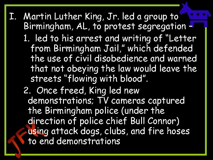 I. Martin Luther King, Jr. led a group to Birmingham, AL, to protest segregation
