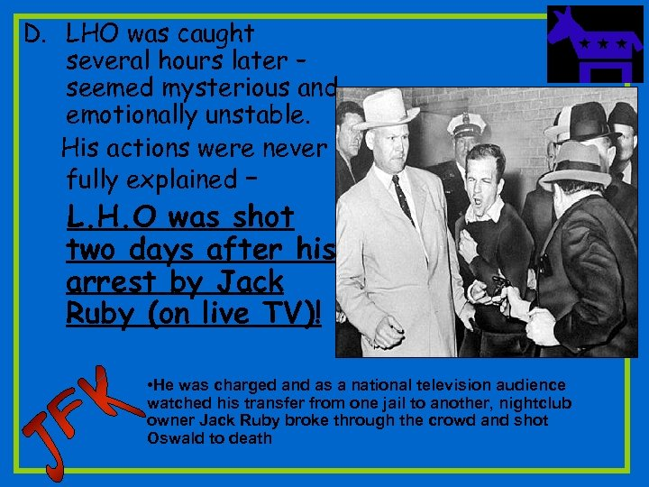 D. LHO was caught several hours later – seemed mysterious and emotionally unstable. His