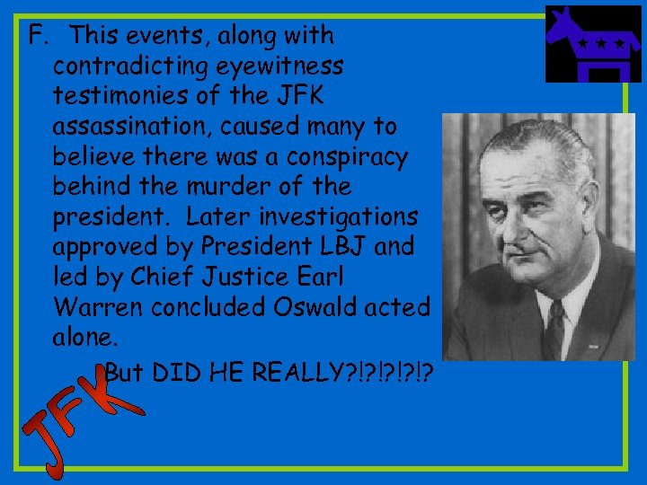 F. This events, along with contradicting eyewitness testimonies of the JFK assassination, caused many