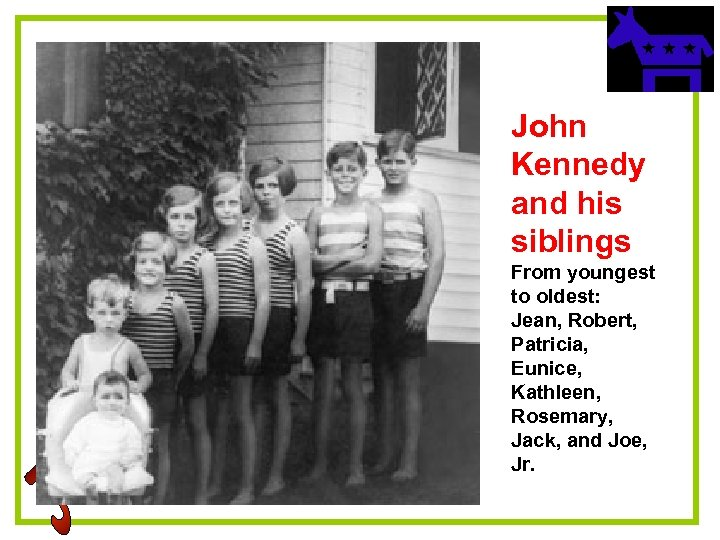 John Kennedy and his siblings From youngest to oldest: Jean, Robert, Patricia, Eunice, Kathleen,