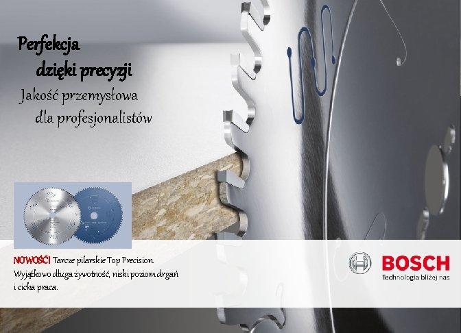 Perfekcja dzięki precyzji Jakość przemysłowa dla profesjonalistów NOWOŚĆ! Tarcze pilarskie Top Precision. Wyjątkowo długa