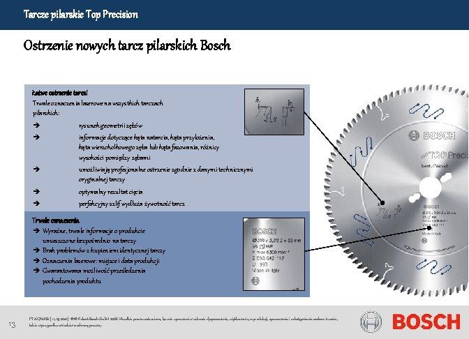Tarcze pilarskie Top Precision Ostrzenie nowych tarcz pilarskich Bosch Łatwe ostrzenie tarcz! Trwałe oznaczenia