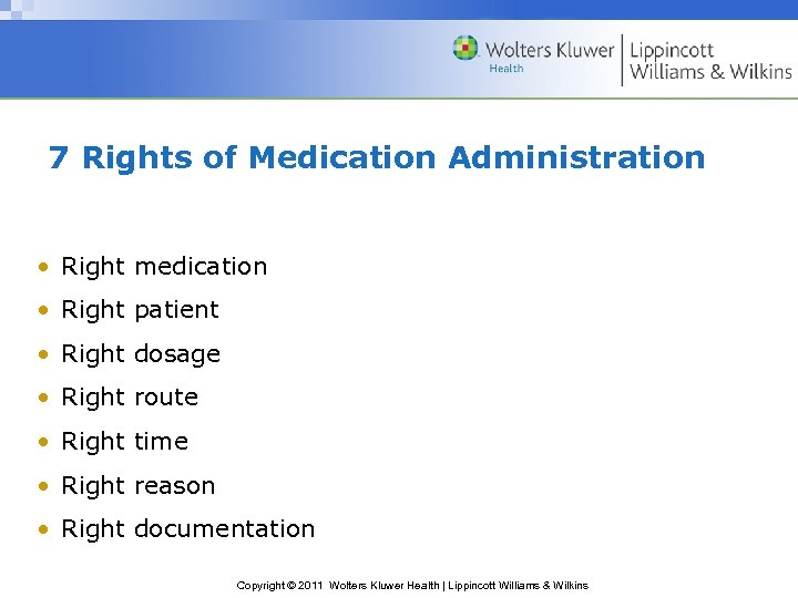 7 Rights of Medication Administration • Right medication • Right patient • Right dosage