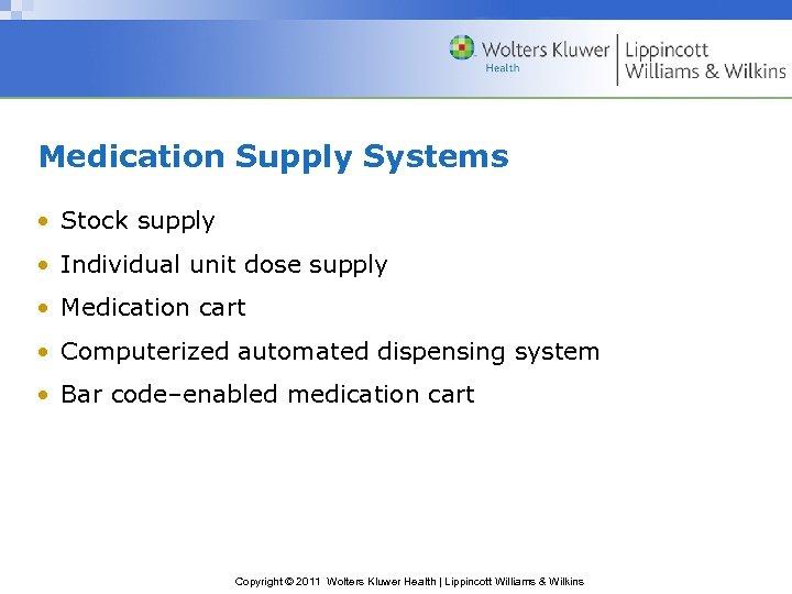 Medication Supply Systems • Stock supply • Individual unit dose supply • Medication cart