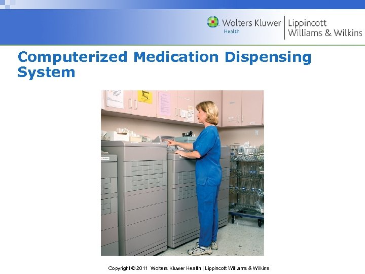 Computerized Medication Dispensing System Copyright © 2011 Wolters Kluwer Health | Lippincott Williams &