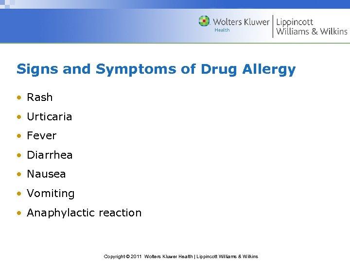 Signs and Symptoms of Drug Allergy • Rash • Urticaria • Fever • Diarrhea