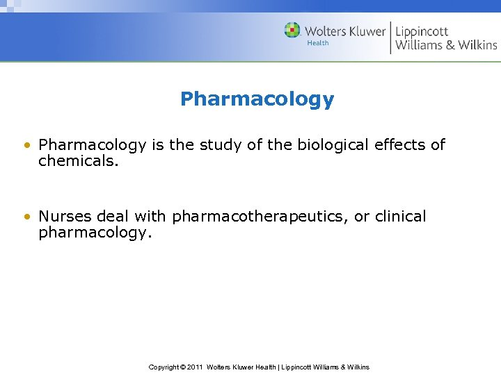 Pharmacology • Pharmacology is the study of the biological effects of chemicals. • Nurses