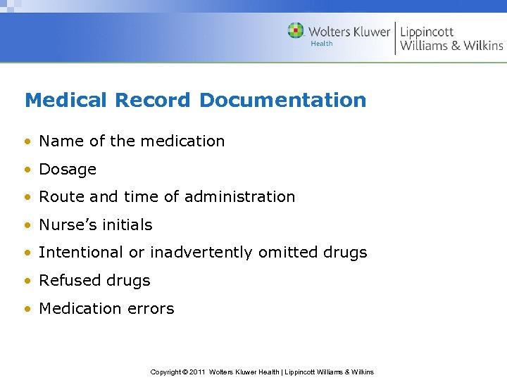 Medical Record Documentation • Name of the medication • Dosage • Route and time