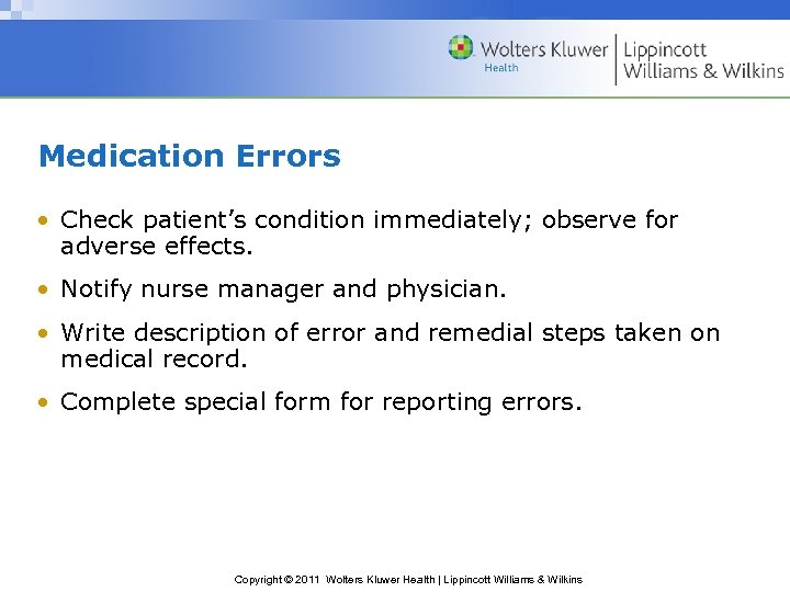Medication Errors • Check patient's condition immediately; observe for adverse effects. • Notify nurse