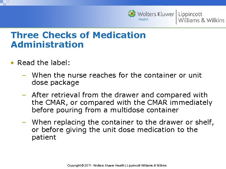 Three Checks of Medication Administration • Read the label: – When the nurse reaches