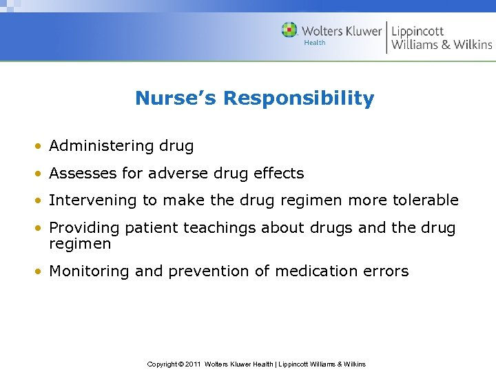 Nurse's Responsibility • Administering drug • Assesses for adverse drug effects • Intervening to