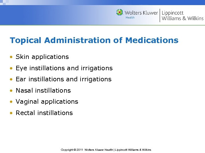 Topical Administration of Medications • Skin applications • Eye instillations and irrigations • Ear