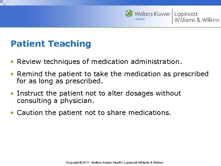 Patient Teaching • Review techniques of medication administration. • Remind the patient to take