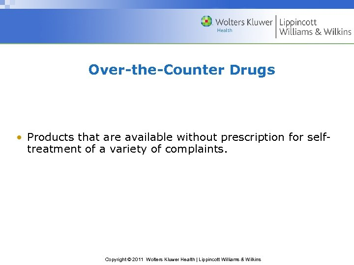 Over-the-Counter Drugs • Products that are available without prescription for selftreatment of a variety