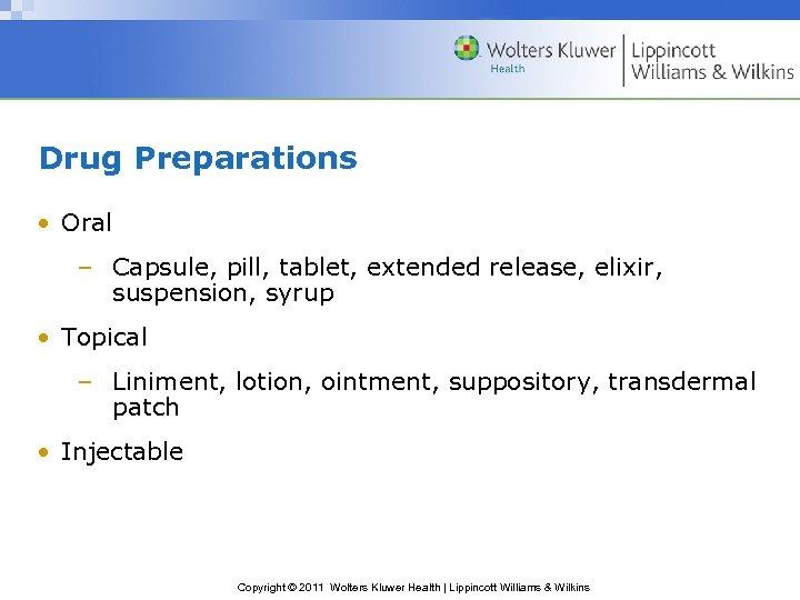 Drug Preparations • Oral – Capsule, pill, tablet, extended release, elixir, suspension, syrup •